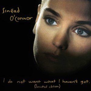 Sinéad O'Connor альбом I Do Not Want What I Haven't Got (Special Edition)