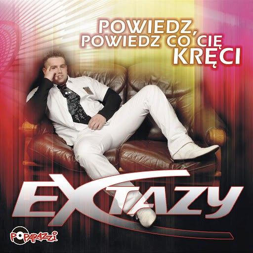 Extazy альбом POWIEDZ, POWIEDZ CO CIĘ KRĘCI