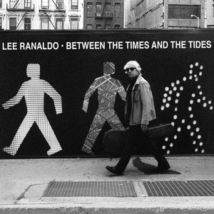 Lee Ranaldo альбом Between the Times and the Tides