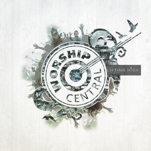 Worship Central альбом Lifting High