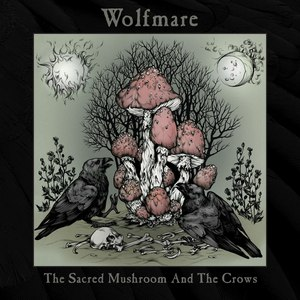 Wolfmare альбом The Sacred Mushroom and the Crows