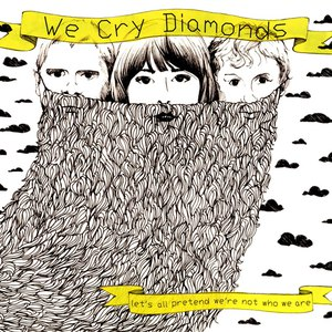 We Cry Diamonds альбом Let's All Pretend We're Not Who We Are