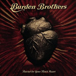 Burden Brothers альбом Buried In Your Black Heart