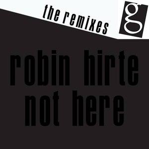 Robin Hirte альбом NOT HERE - The Remixes