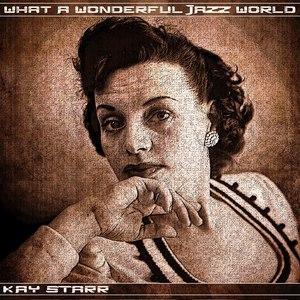 Kay Starr альбом What a Wonderful Jazz World