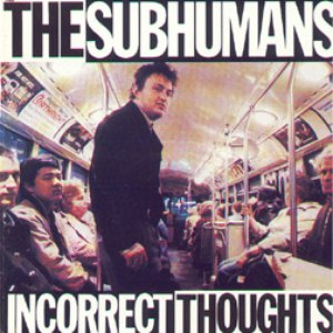 The Subhumans альбом Incorrect Thoughts