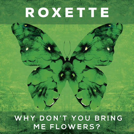 Roxette альбом Why Don't You Bring Me Flowers?
