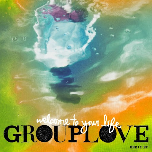 Grouplove альбом Welcome To Your Life Remix EP