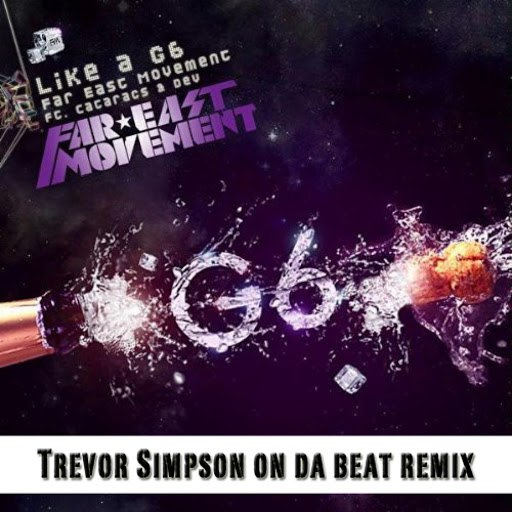 Far East Movement альбом Like a G6 (Trevor Simpson On Da Beat Remix)