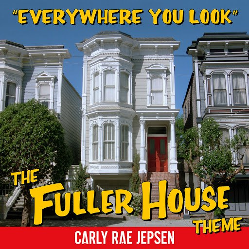 Carly Rae Jepsen альбом Everywhere You Look (The Fuller House Theme)
