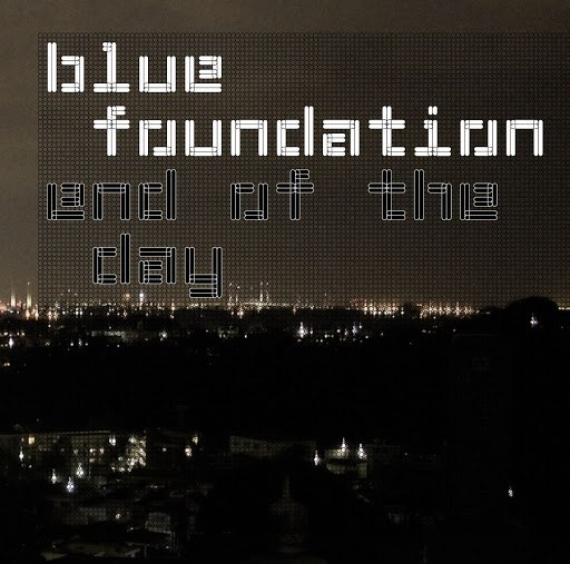 Blue Foundation альбом End Of The Day (Silence)
