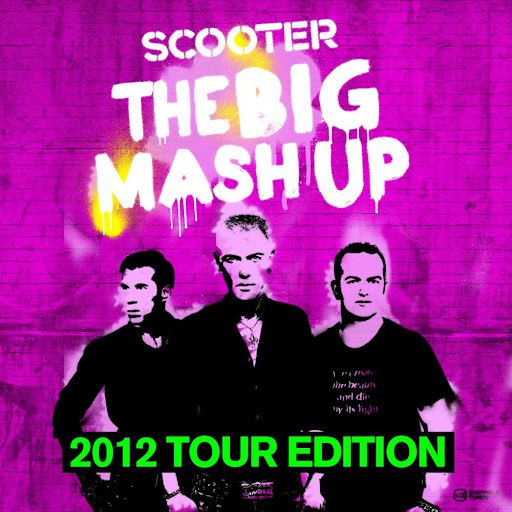 Scooter альбом The Big Mash Up - 2012 Tour Edition