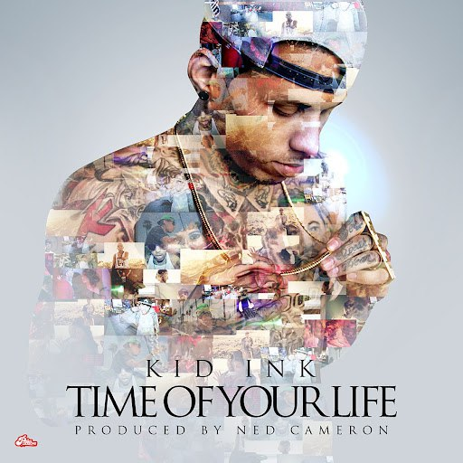 Kid Ink альбом Time Of Your Life