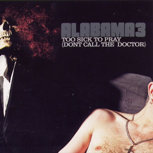 Alabama 3 альбом Too Sick to Pray (Don't Call the Doctor)
