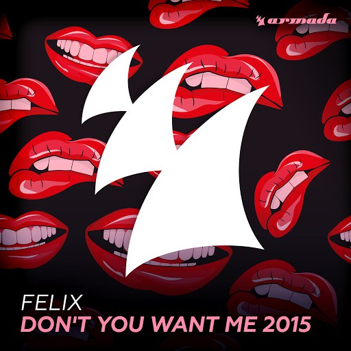 Felix альбом Don't You Want Me 2015 (Dimitri Vegas & Like Mike Remix)