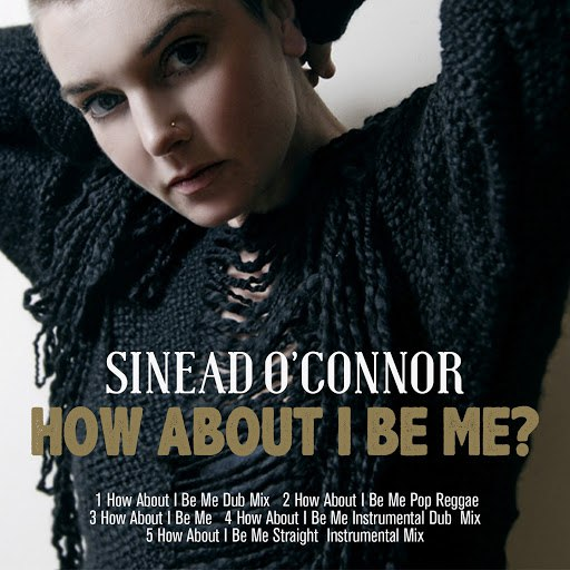 Sinéad O'Connor альбом How About I Be Me (Remastered)