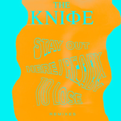 The Knife альбом Ready To Lose / Stay Out Here remixes