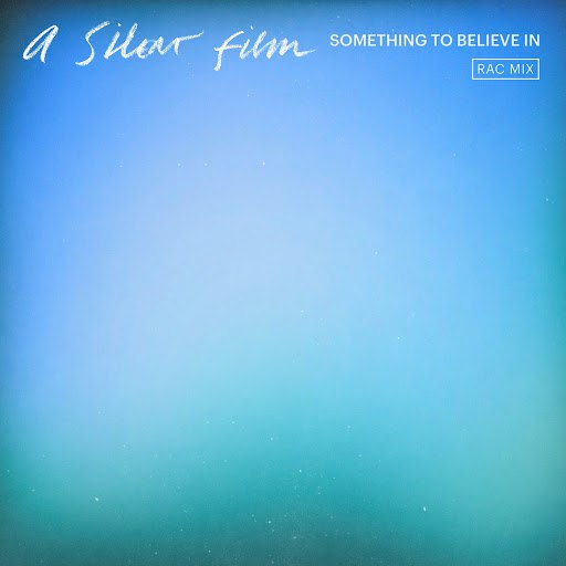 A Silent Film альбом Something To Believe In (RAC Mix)