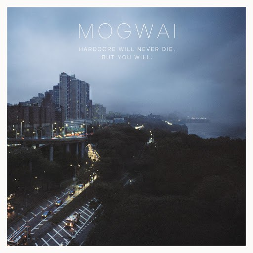 Mogwai альбом Hardcore Will Never Die, But You Will (Music For A Forgotten Future)