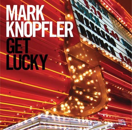 Mark Knopfler альбом Get Lucky (Bonus Track Edition)