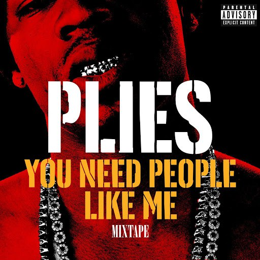 Plies альбом You Need People Like Me 1