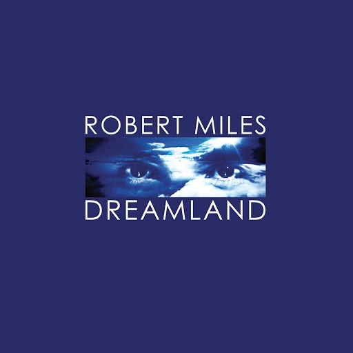 Robert Miles альбом Dreamland (Remastered)
