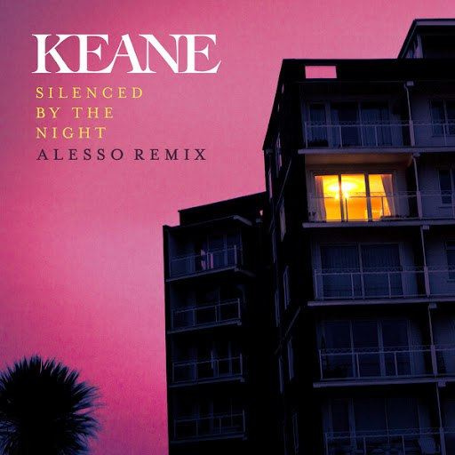 Keane альбом Silenced By The Night (Alesso Remix)
