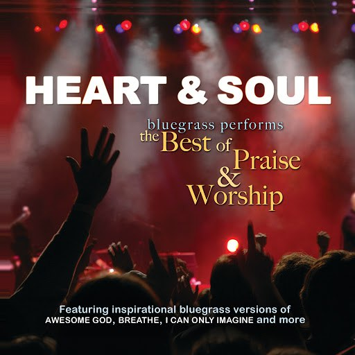 Pickin' On Series альбом Heart & Soul: Bluegrass Performs the Best of Praise & Worship