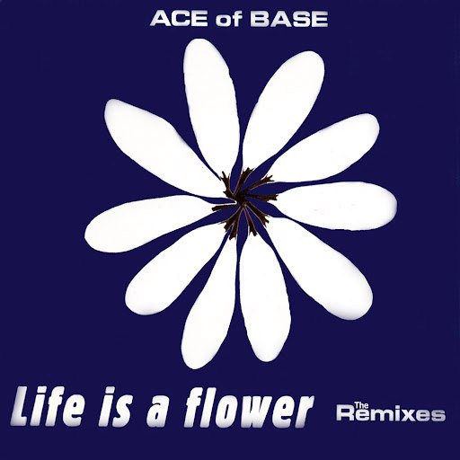 Ace of Base альбом Life Is a Flower (The Remixes)