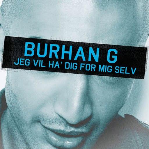 Burhan G альбом Jeg Vil Have Dig For Mig Selv