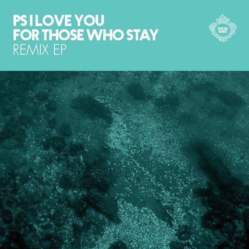 PS I Love You альбом For Those Who Stay Remix EP