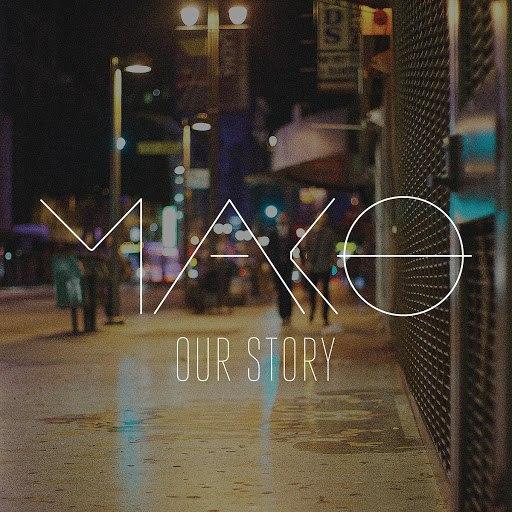 Mako альбом Our Story (Radio Edit)