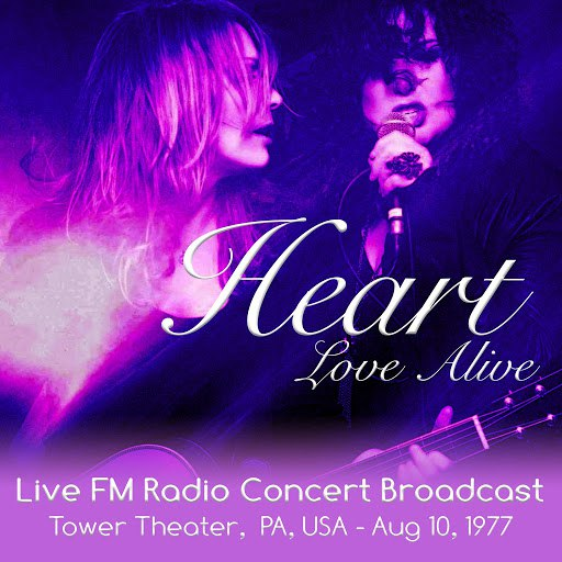 Heart альбом Love Alive - Live FM Radio Concert Broadcast. Tower Theater, PA, USA - Aug 10, 1977 (Remastered)