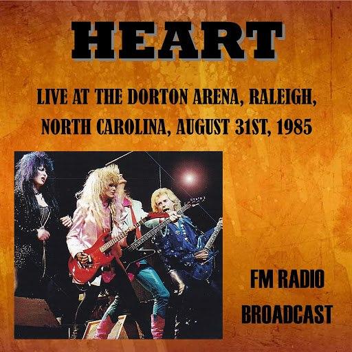 Heart альбом Live at the Dorton Arena, Raleigh, North Carolina, 1985 - FM Radio Broadcast