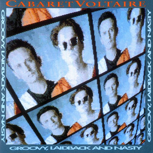Cabaret Voltaire альбом Groovy, Laidback And Nasty