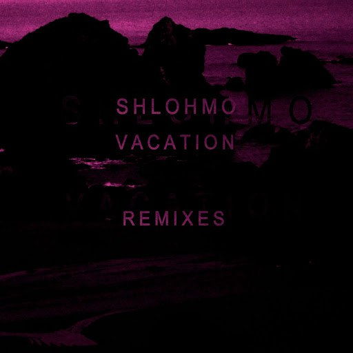 Shlohmo альбом Vacation - EP (Remixes)