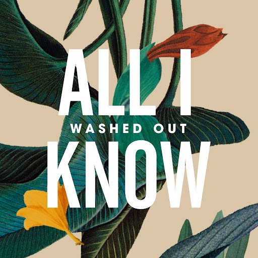 Washed Out альбом All I Know
