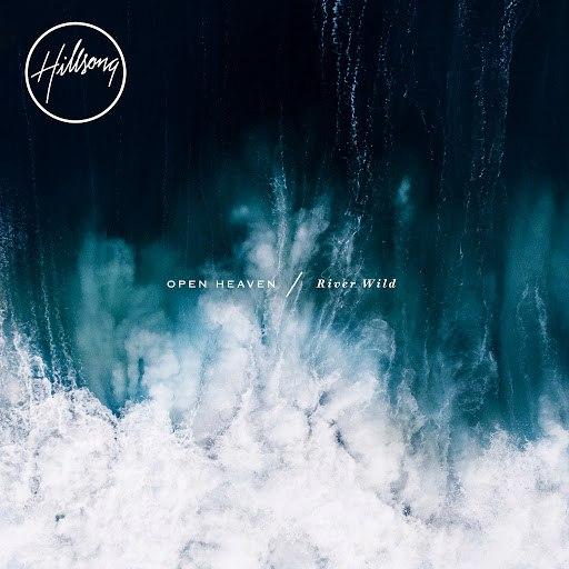 Hillsong United альбом OPEN HEAVEN / River Wild
