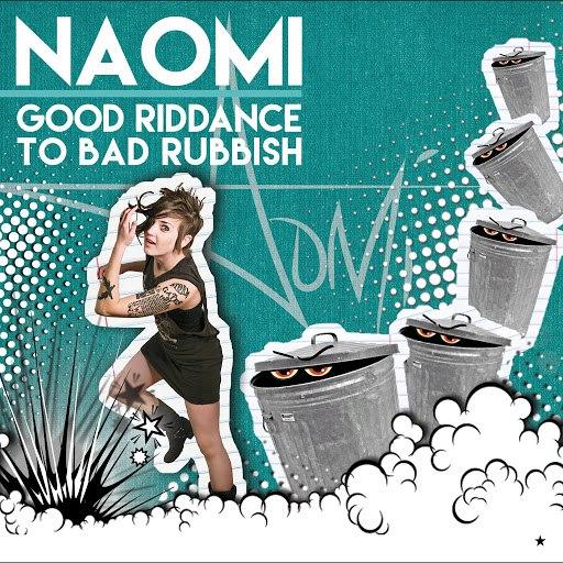 Naomi альбом Good Riddance to Bad Rubbish