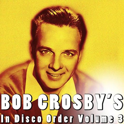 Bob Crosby альбом In Disco Order Volume 3