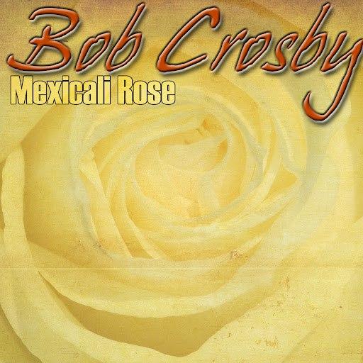 Bob Crosby альбом Mexicali Rose