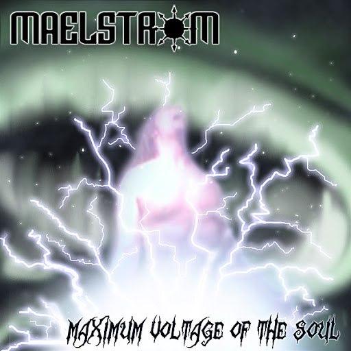 Maelstrom альбом Maximum Voltage of the Soul