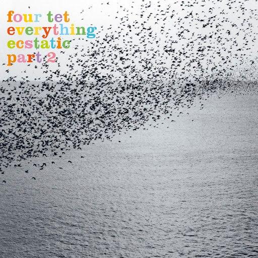 Four Tet альбом Everything Ecstatic Part 2