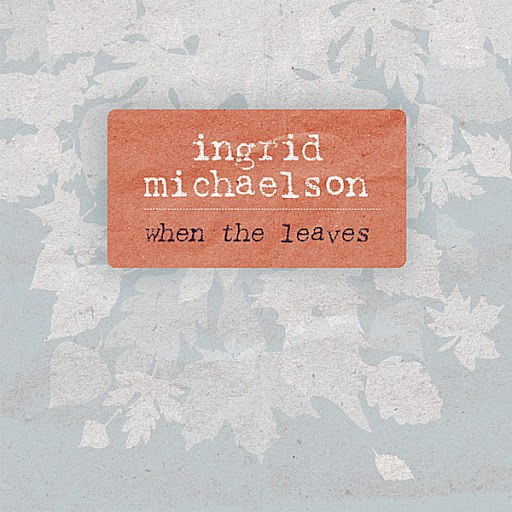 Ingrid Michaelson альбом When The Leaves