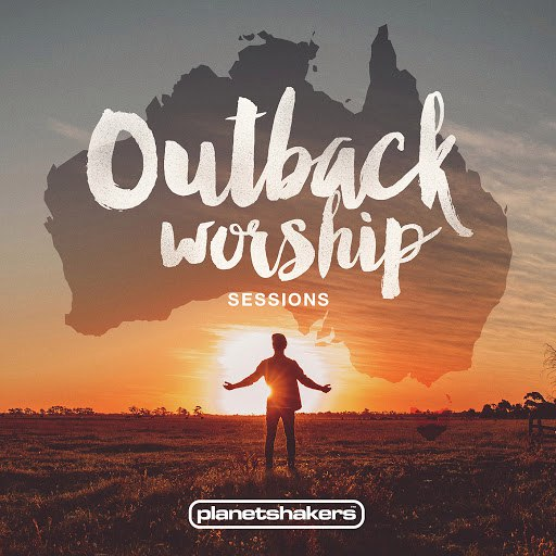 Planetshakers альбом Outback Worship Sessions