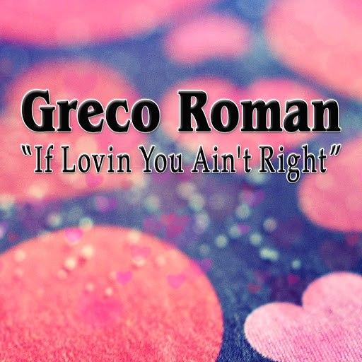 Greco Roman альбом If Lovin You Ain't Right