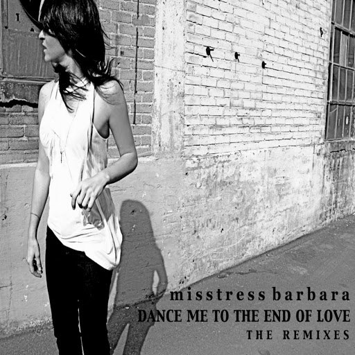 Misstress Barbara альбом Dance Me To The End Of Love The Remixes