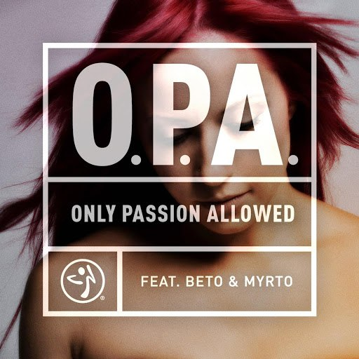 ZUMBA альбом O.P.A. - (Only Passion Allowed) [feat. Beto & Myrto]