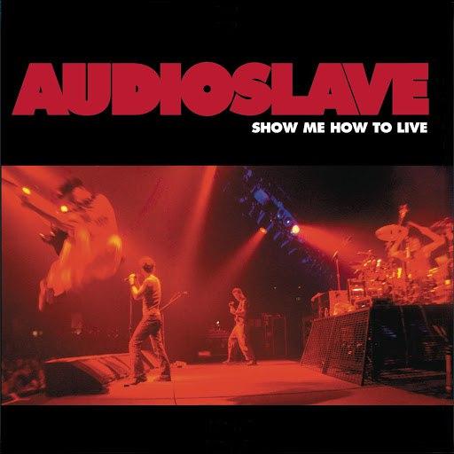 Audioslave альбом Show Me How To Live