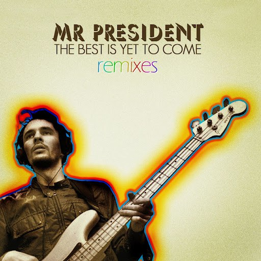 Mr. President альбом The Best Is Yet to Come - Remixes EP